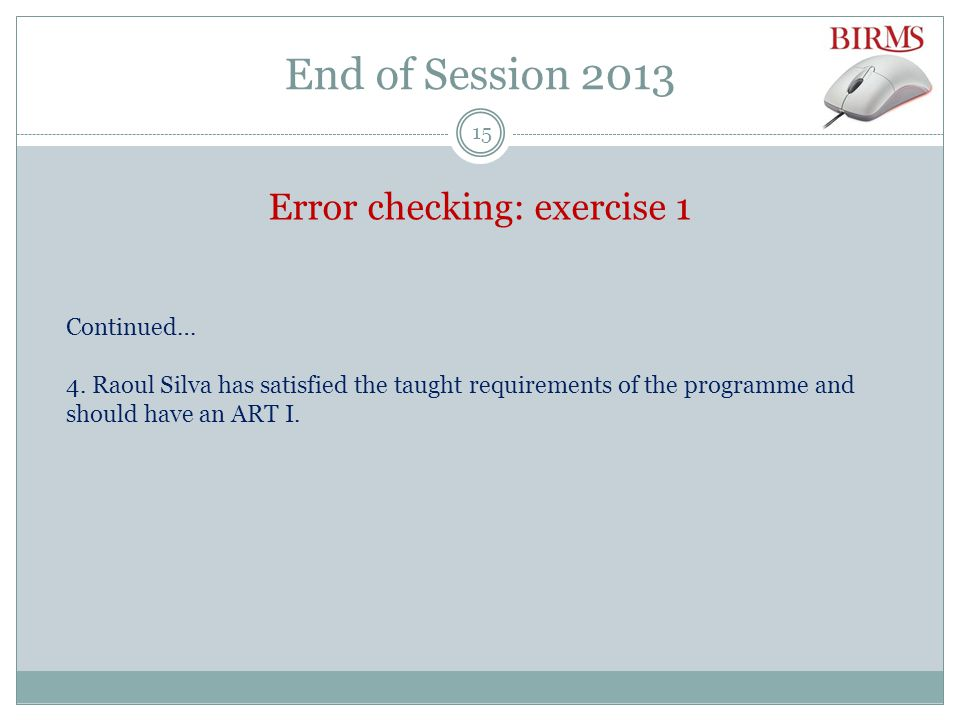 End of Session 2013 Error checking: exercise 1 Continued… 4.