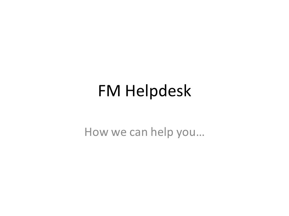 FM Helpdesk How we can help you…