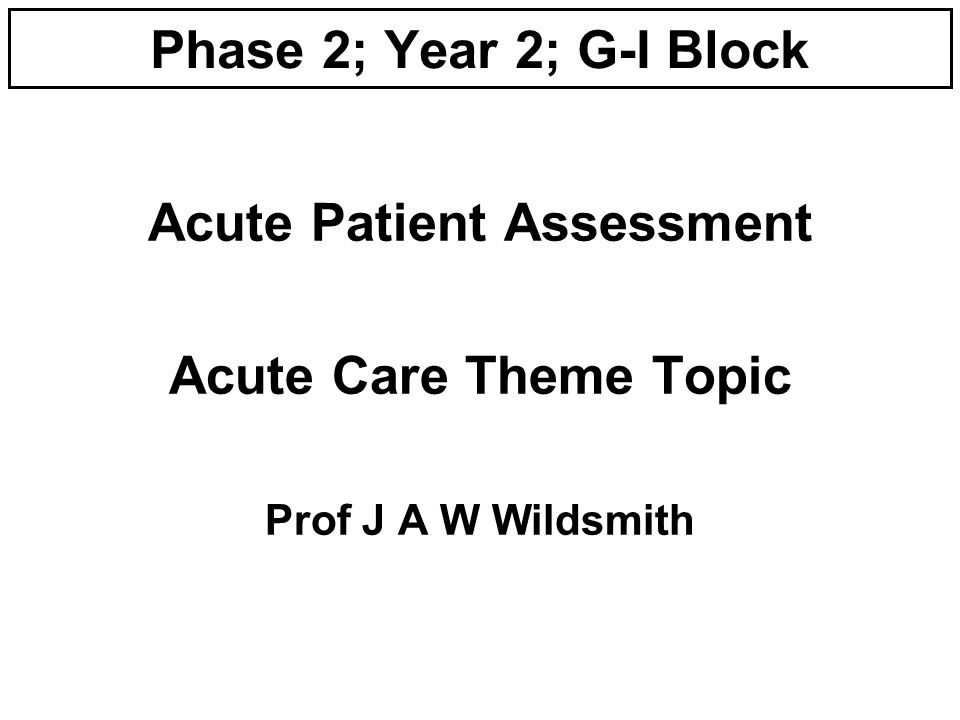 Dundee U/G Medical Curriculum Phase 1: Basic Sciences Phase 2: Systems Blocks Phase 3:Clinical Practice Outcomes:Integration Development Patient Management: Acute Care