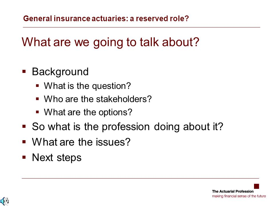 General insurance actuaries: a reserved role. What are we going to talk about.