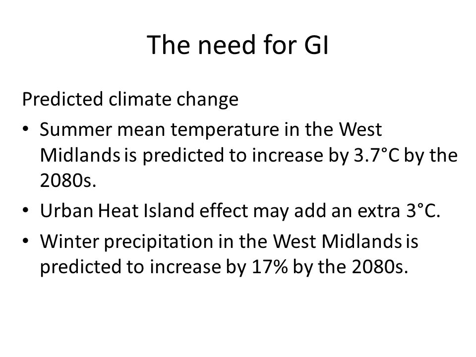 The need for GI Risks from climate change High temperature increases air pollution Higher risk of flooding & flood damage Urban areas exacerbate temperature and flood risks Damage to health & higher healthcare costs Higher energy use for cooling & energy costs