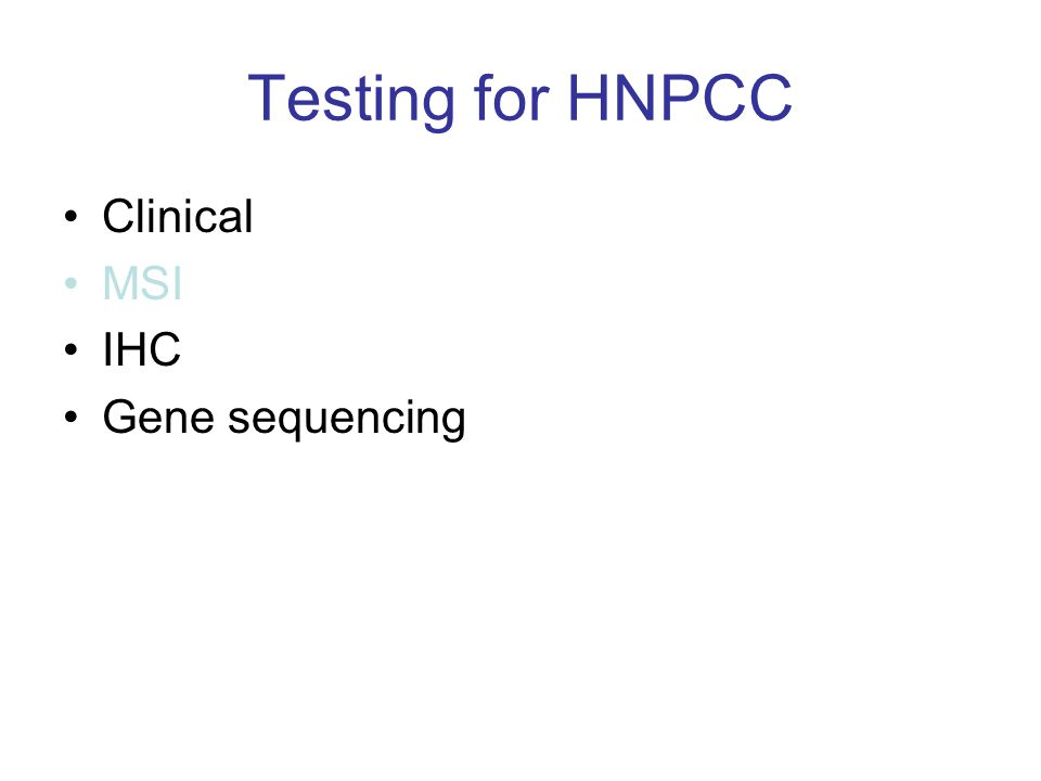 Testing for HNPCC Clinical MSI IHC Gene sequencing