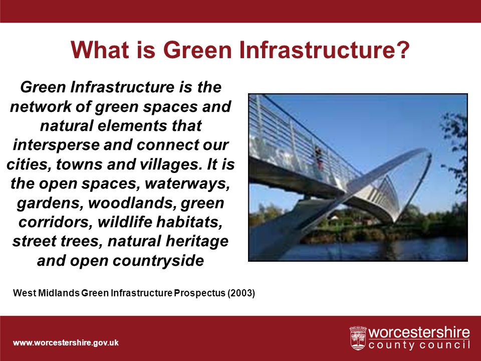 www.worcestershire.gov.uk What is Green Infrastructure.