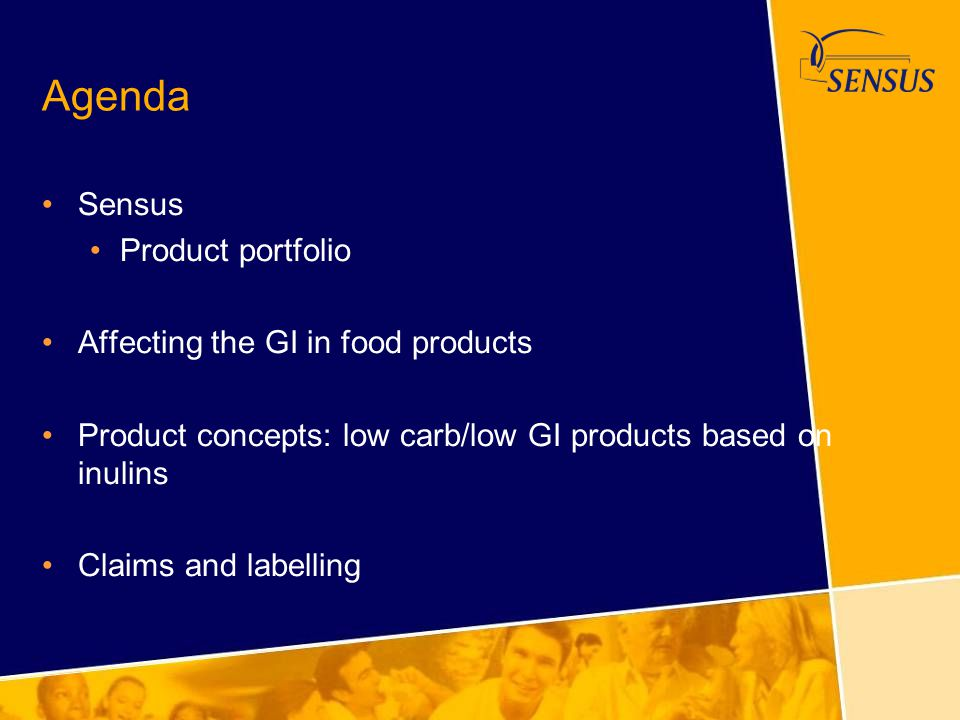 Agenda Sensus Product portfolio Affecting the GI in food products Product concepts: low carb/low GI products based on inulins Claims and labelling