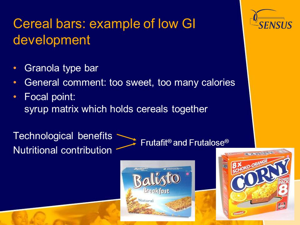 Cereal bars: example of low GI development Granola type bar General comment: too sweet, too many calories Focal point: syrup matrix which holds cereal