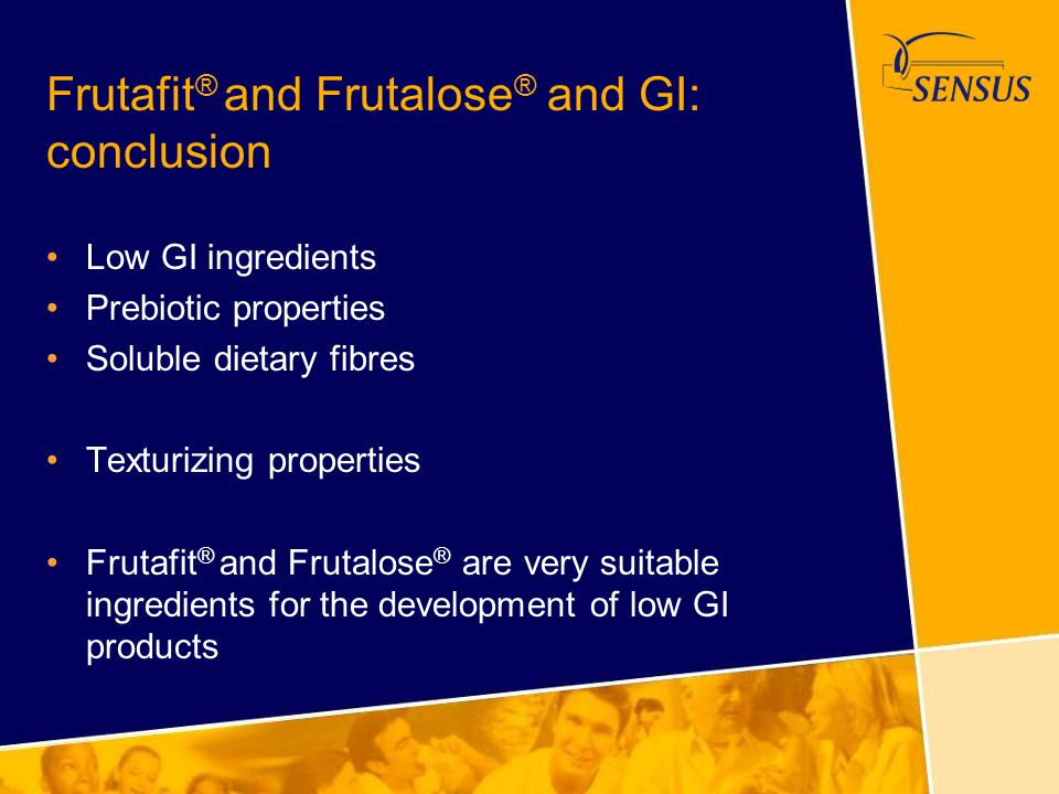 Frutafit ® and Frutalose ® and GI: conclusion Low GI ingredients Prebiotic properties Soluble dietary fibres Texturizing properties Frutafit ® and Fru