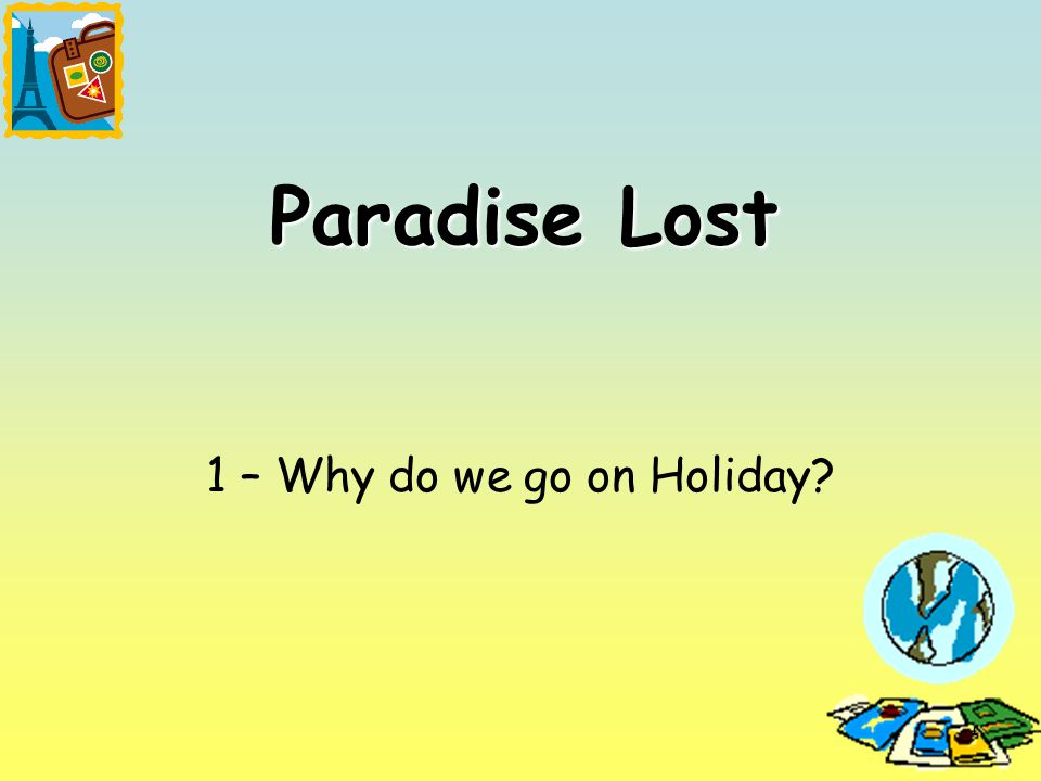 1 Paradise Lost 1 – Why do we go on Holiday?
