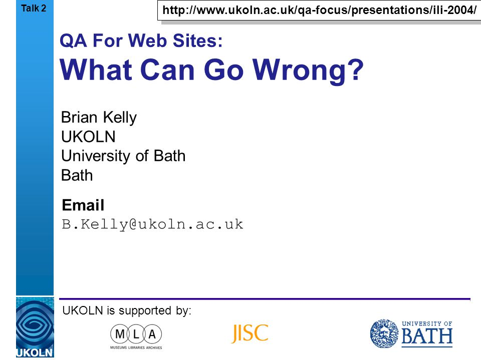 A centre of expertise in digital information managementwww.ukoln.ac.uk QA For Web Sites: What Can Go Wrong.