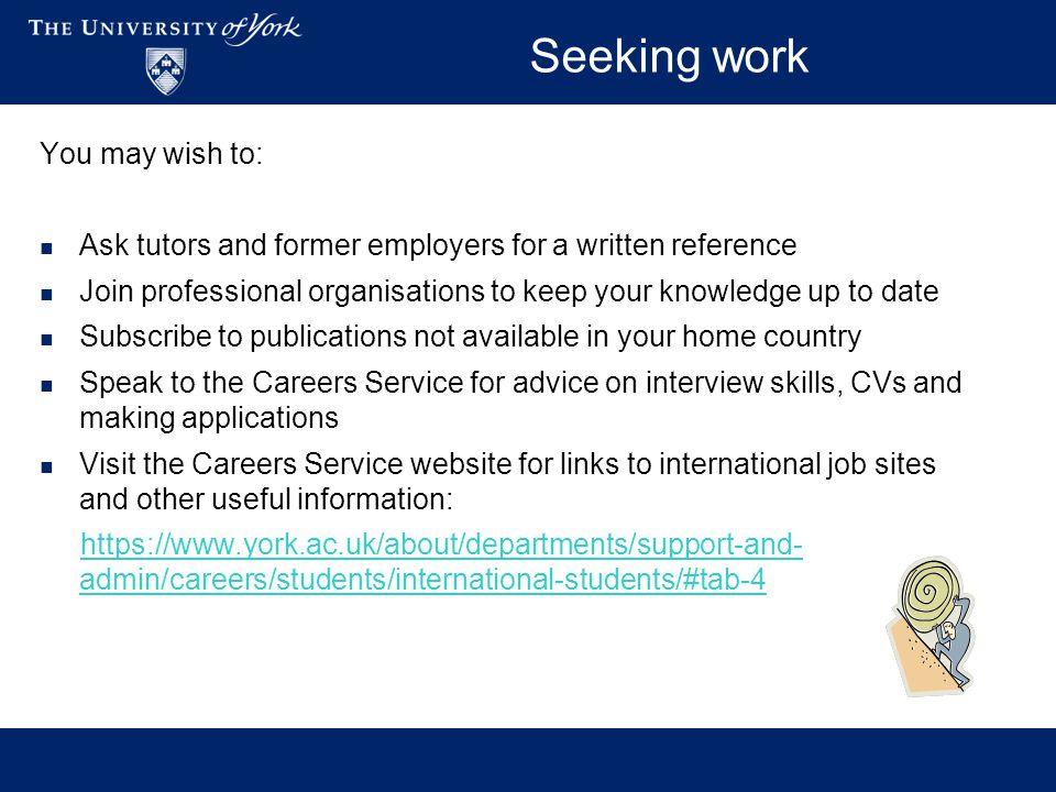 Seeking work You may wish to: Ask tutors and former employers for a written reference Join professional organisations to keep your knowledge up to dat