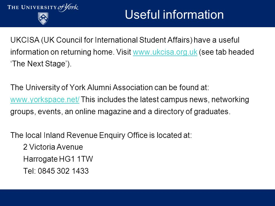 Useful information UKCISA (UK Council for International Student Affairs) have a useful information on returning home. Visit www.ukcisa.org.uk (see tab
