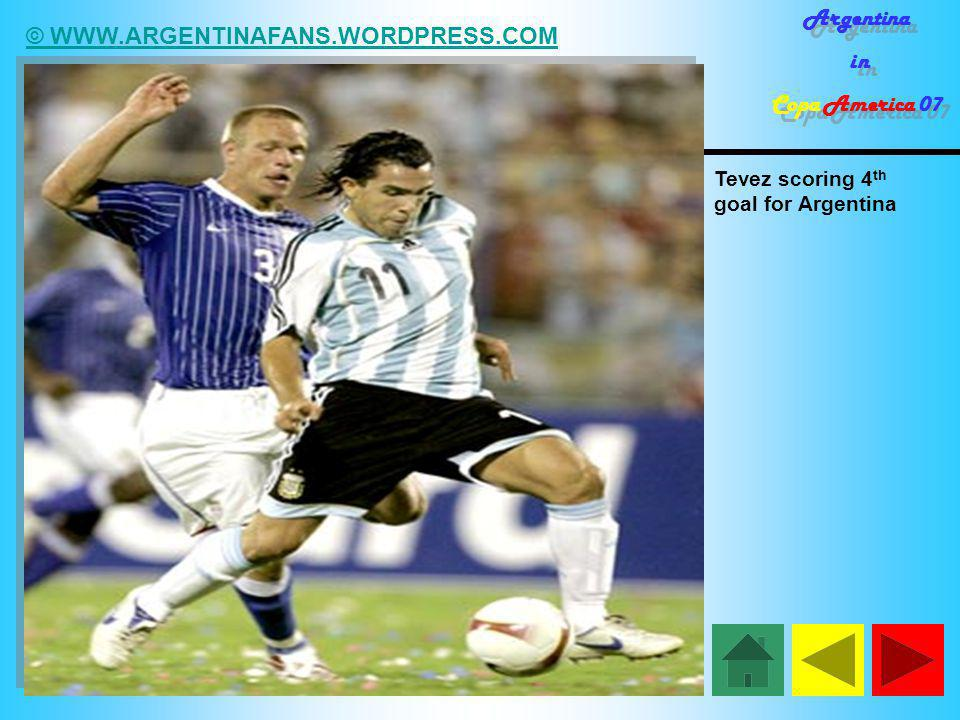© WWW.ARGENTINAFANS.WORDPRESS.COM Argentina in Copa America 07 Argentina in Copa America 07 Tevez scoring 4 th goal for Argentina