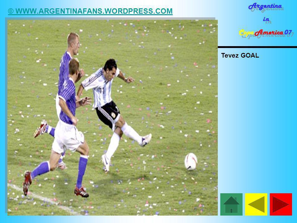© WWW.ARGENTINAFANS.WORDPRESS.COM Argentina in Copa America 07 Argentina in Copa America 07 Tevez GOAL