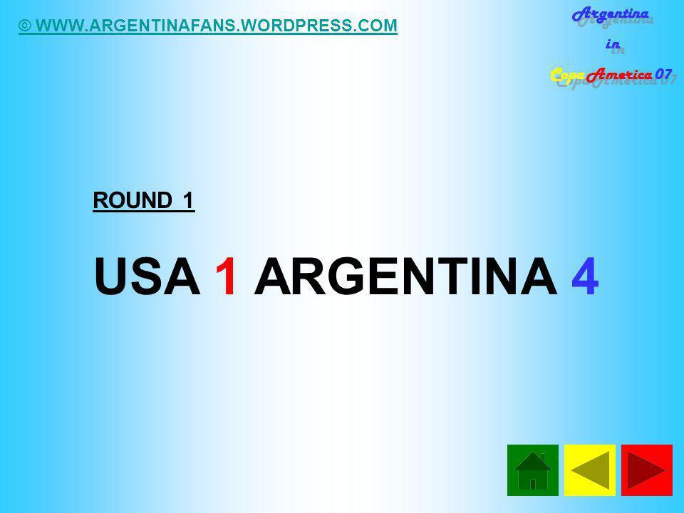© WWW.ARGENTINAFANS.WORDPRESS.COM Argentina in Copa America 07 Argentina in Copa America 07 ROUND 1 USA 1 ARGENTINA 4