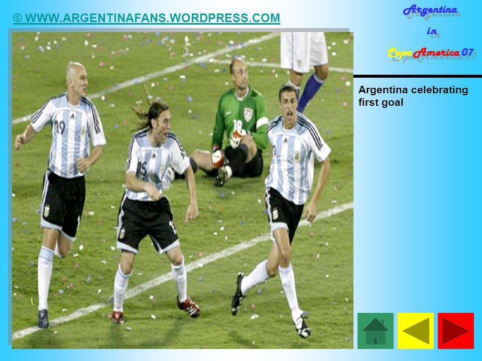 © WWW.ARGENTINAFANS.WORDPRESS.COM Argentina in Copa America 07 Argentina in Copa America 07 Argentina celebrating first goal