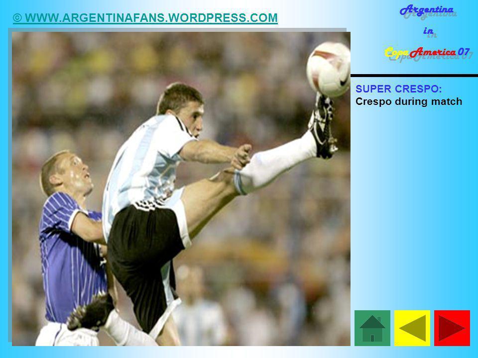 © WWW.ARGENTINAFANS.WORDPRESS.COM Argentina in Copa America 07 Argentina in Copa America 07 SUPER CRESPO: Crespo during match