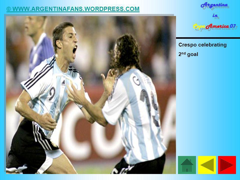 © WWW.ARGENTINAFANS.WORDPRESS.COM Argentina in Copa America 07 Argentina in Copa America 07 Crespo celebrating 2 nd goal