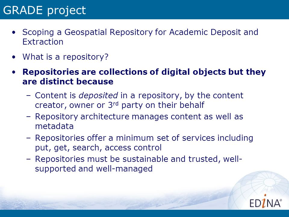 GRADE project Scoping a Geospatial Repository for Academic Deposit and Extraction What is a repository.