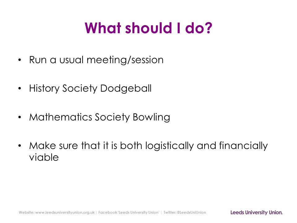 Website: www.leedsuniversityunion.org.uk   Facebook 'Leeds University Union'   Twitter: @LeedsUniUnion Okay – so how do I apply.