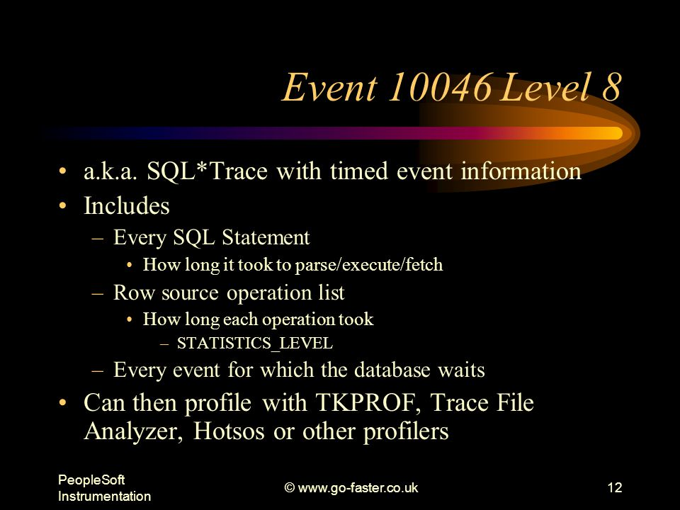 PeopleSoft Instrumentation © www.go-faster.co.uk12 Event 10046 Level 8 a.k.a.
