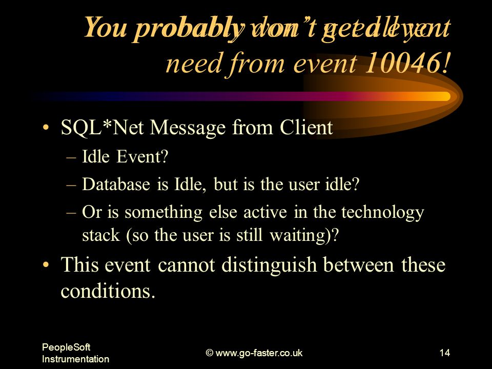 PeopleSoft Instrumentation © www.go-faster.co.uk14 You probably don't need event 10046.