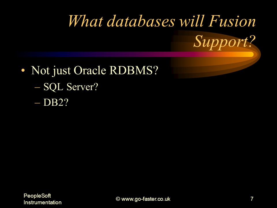 PeopleSoft Instrumentation © www.go-faster.co.uk7 What databases will Fusion Support.