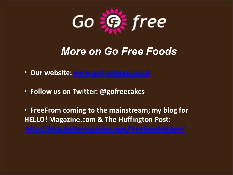 More on Go Free Foods Our website: www.gofreefoods.co.ukwww.gofreefoods.co.uk Follow us on Twitter: @gofreecakes FreeFrom coming to the mainstream; my blog for HELLO.