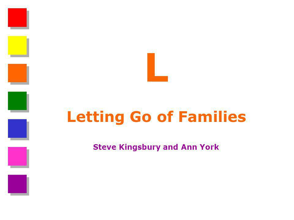 L Letting Go of Families Steve Kingsbury and Ann York