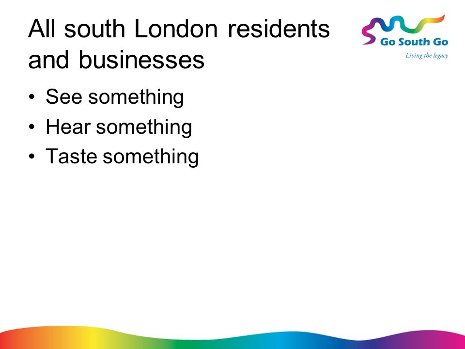All south London residents and businesses See something Hear something Taste something