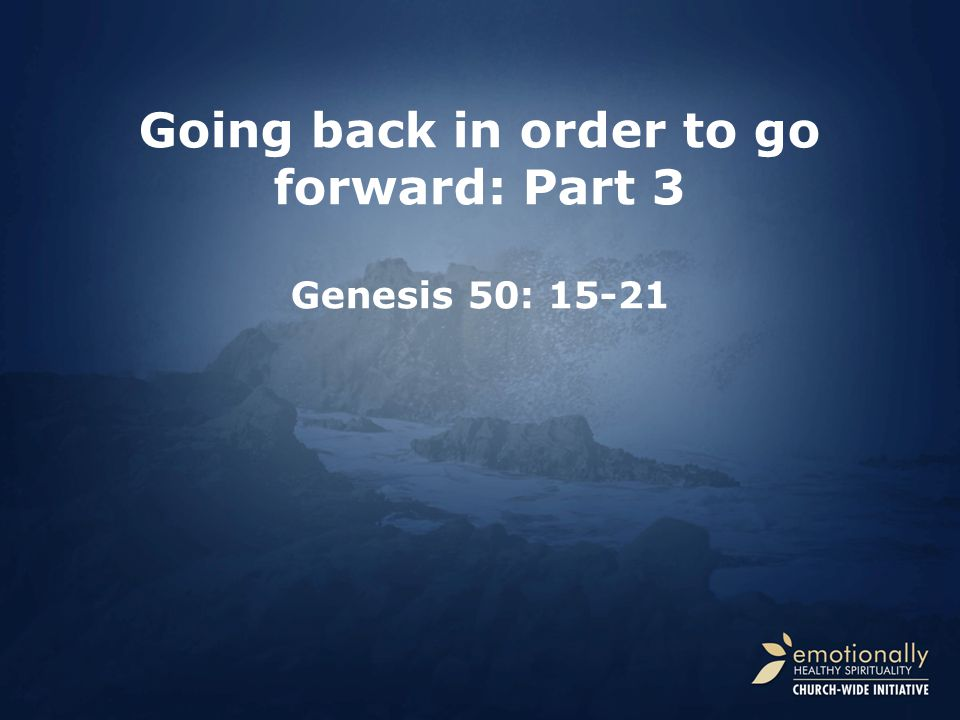 Going back in order to go forward: Part 3 Genesis 50: 15-21