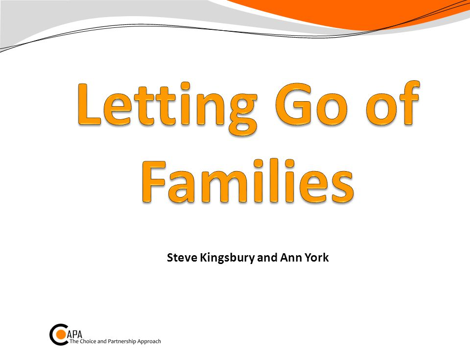 Letting Go of Families Part of the ELF Tends to be one of the Habits we find hardest Helps with E: Extend capacity F: Flow management
