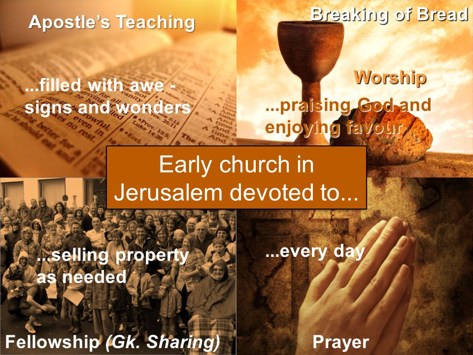 Apostle's Teaching Worship Fellowship (Gk. Sharing)Prayer Early church in Jerusalem devoted to...