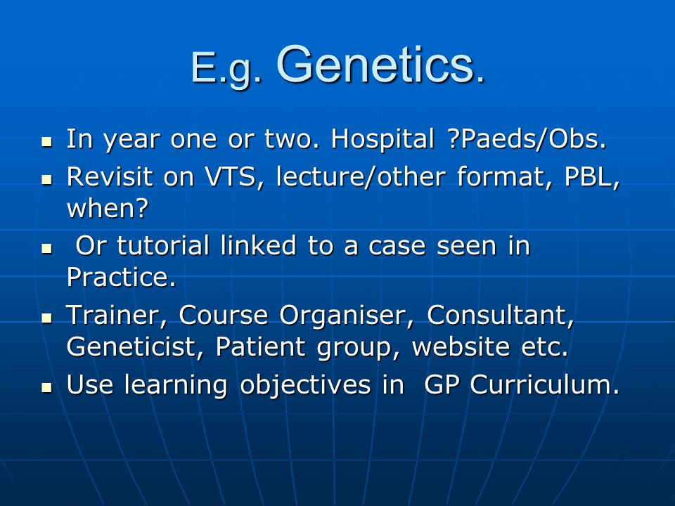 E.g. Genetics. In year one or two. Hospital ?Paeds/Obs.