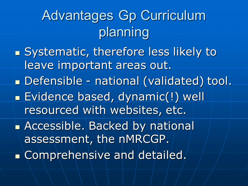 Advantages Gp Curriculum planning Systematic, therefore less likely to leave important areas out.