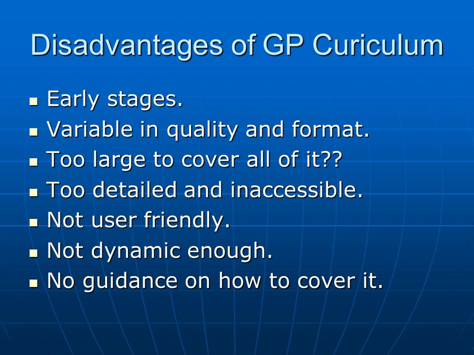 Disadvantages of GP Curiculum Early stages. Early stages.
