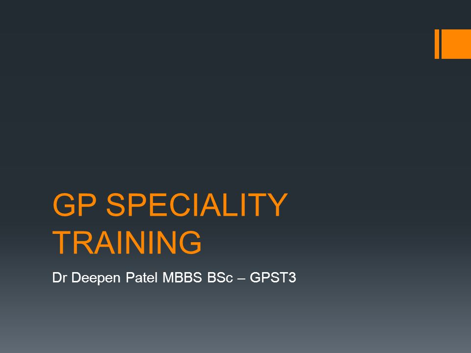 GP SPECIALITY TRAINING Dr Deepen Patel MBBS BSc – GPST3