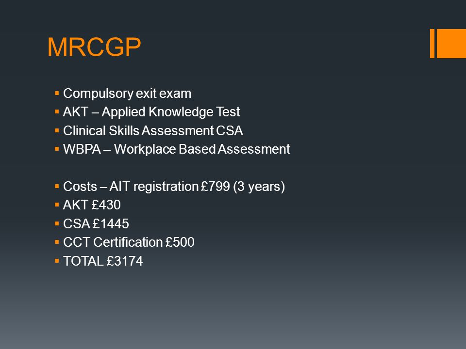 MRCGP  Compulsory exit exam  AKT – Applied Knowledge Test  Clinical Skills Assessment CSA  WBPA – Workplace Based Assessment  Costs – AIT registr