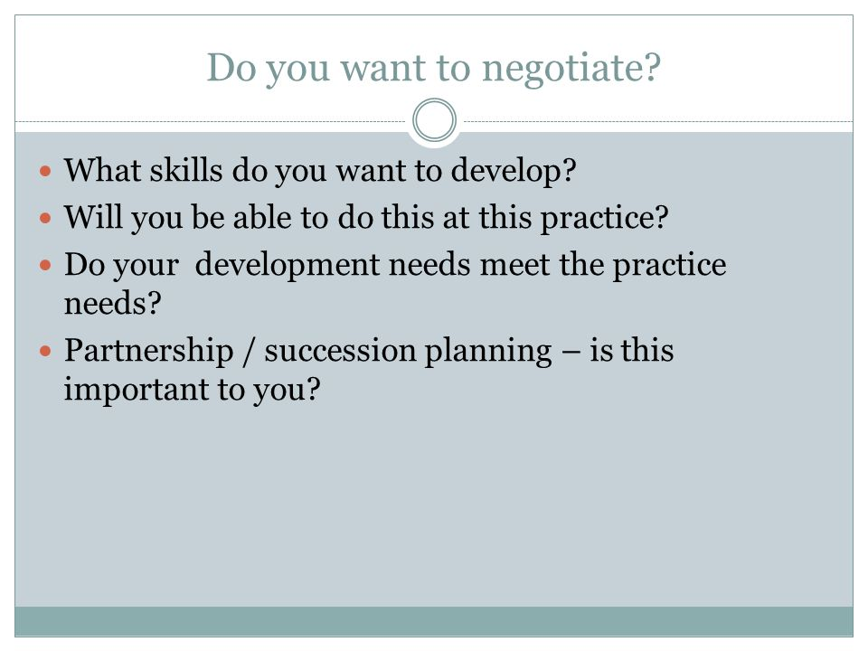 Do you want to negotiate. What skills do you want to develop.