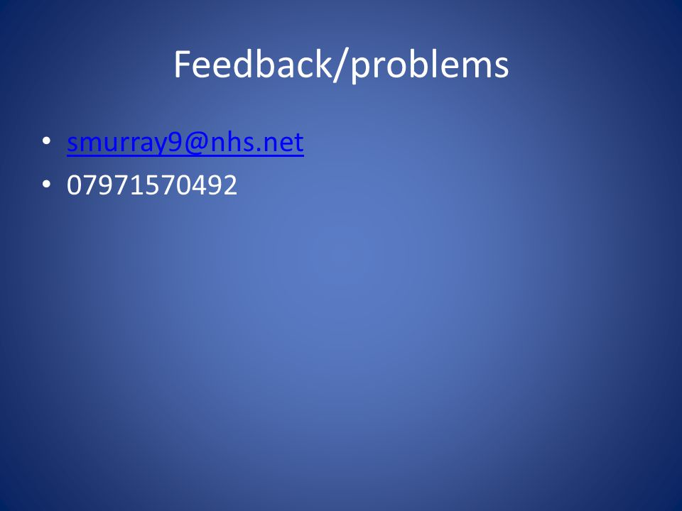 Feedback/problems smurray9@nhs.net 07971570492
