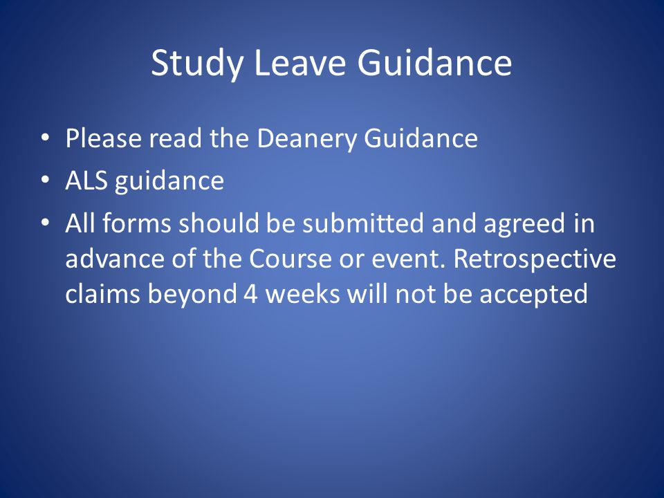 Study Leave Guidance Please read the Deanery Guidance ALS guidance All forms should be submitted and agreed in advance of the Course or event.