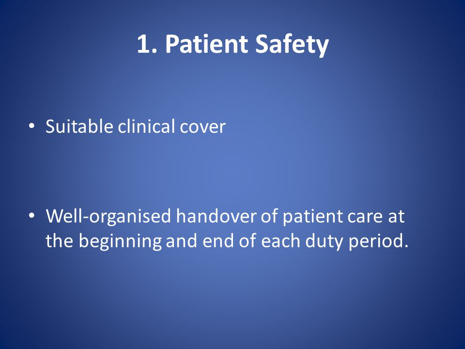 1. Patient Safety Suitable clinical cover Well-organised handover of patient care at the beginning and end of each duty period.