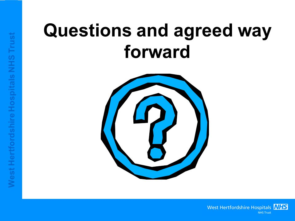 West Hertfordshire Hospitals NHS Trust Questions and agreed way forward