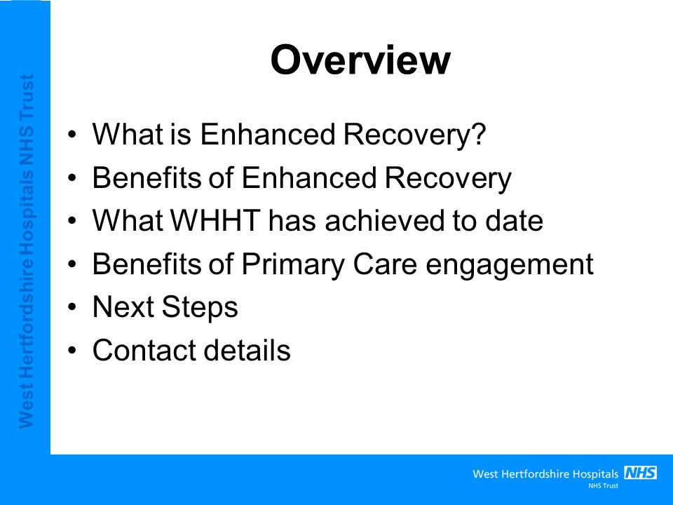 West Hertfordshire Hospitals NHS Trust Overview What is Enhanced Recovery.