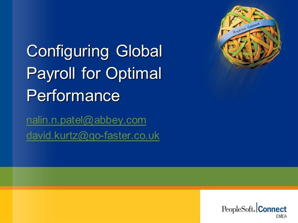 Configuring Global Payroll for Optimal Performance nalin.n.patel@abbey.com david.kurtz@go-faster.co.uk