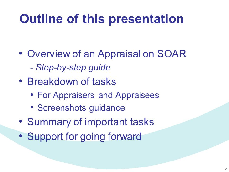 2 Outline of this presentation Overview of an Appraisal on SOAR - Step-by-step guide Breakdown of tasks For Appraisers and Appraisees Screenshots guidance Summary of important tasks Support for going forward