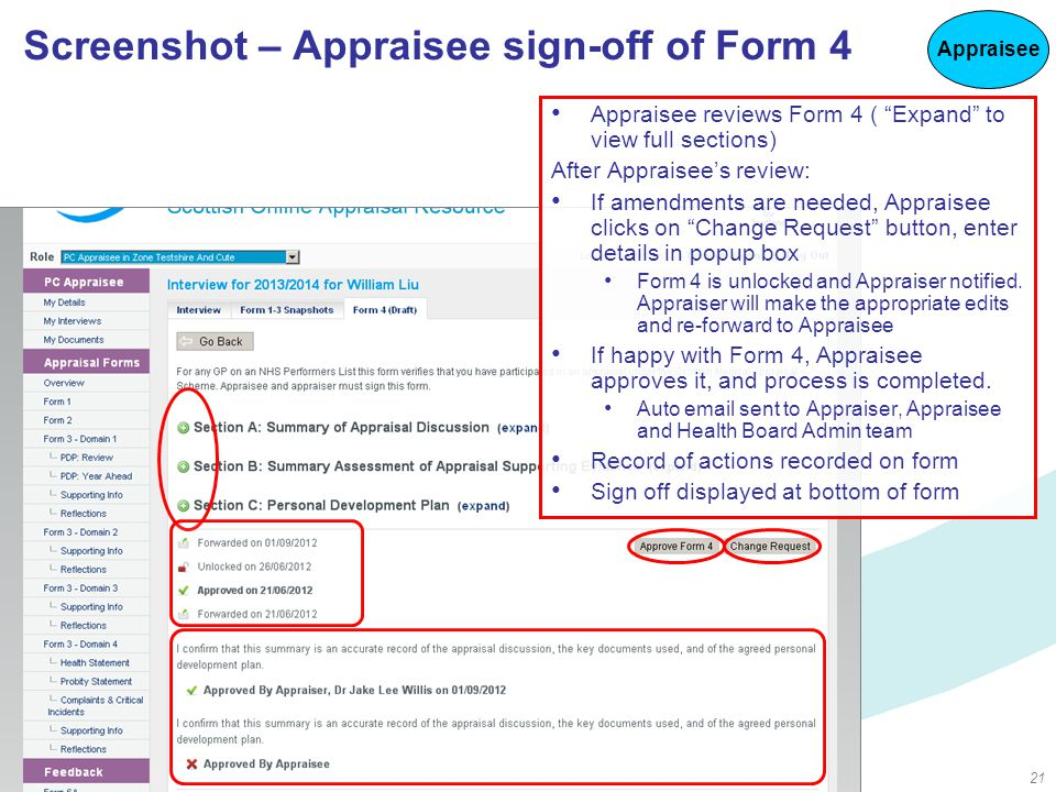 21 Screenshot – Appraisee sign-off of Form 4 Appraisee reviews Form 4 ( Expand to view full sections) After Appraisee's review: If amendments are needed, Appraisee clicks on Change Request button, enter details in popup box Form 4 is unlocked and Appraiser notified.