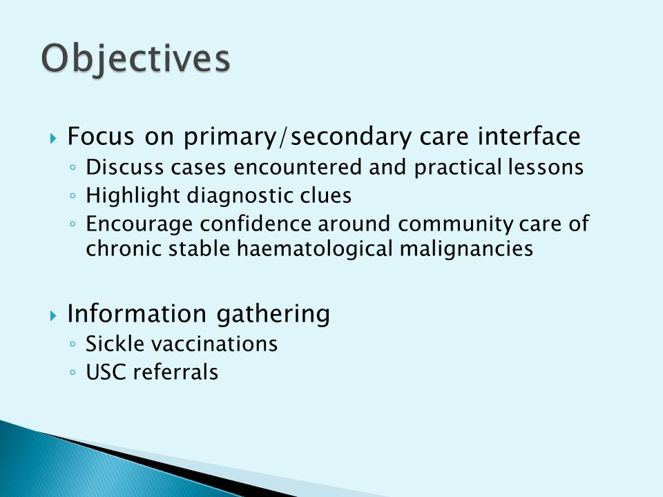  Focus on primary/secondary care interface ◦ Discuss cases encountered and practical lessons ◦ Highlight diagnostic clues ◦ Encourage confidence arou