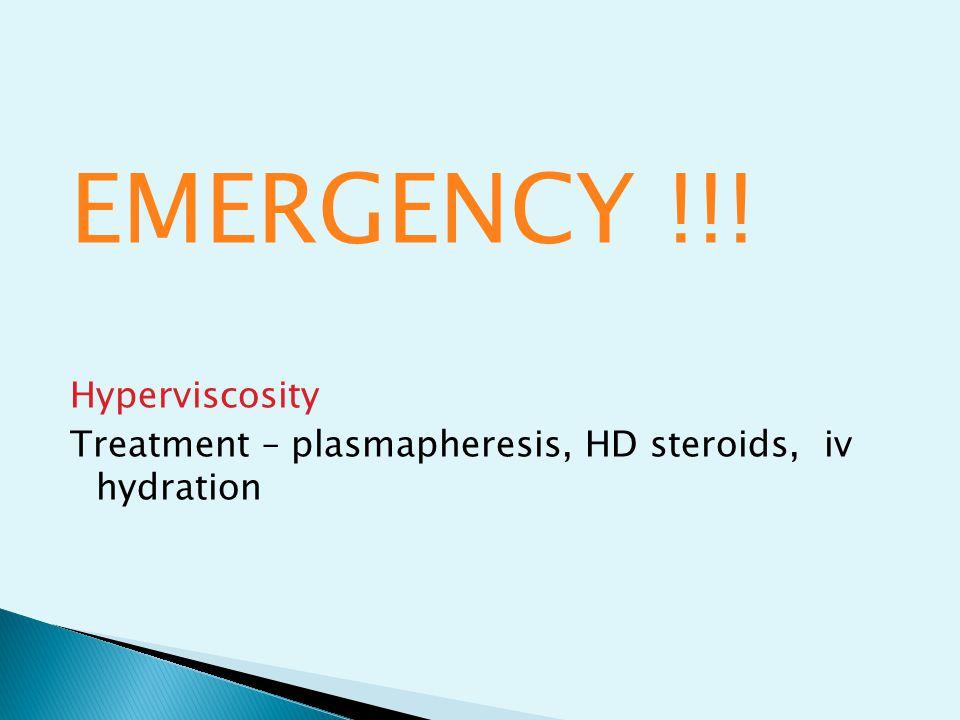 EMERGENCY !!! Hyperviscosity Treatment – plasmapheresis, HD steroids, iv hydration