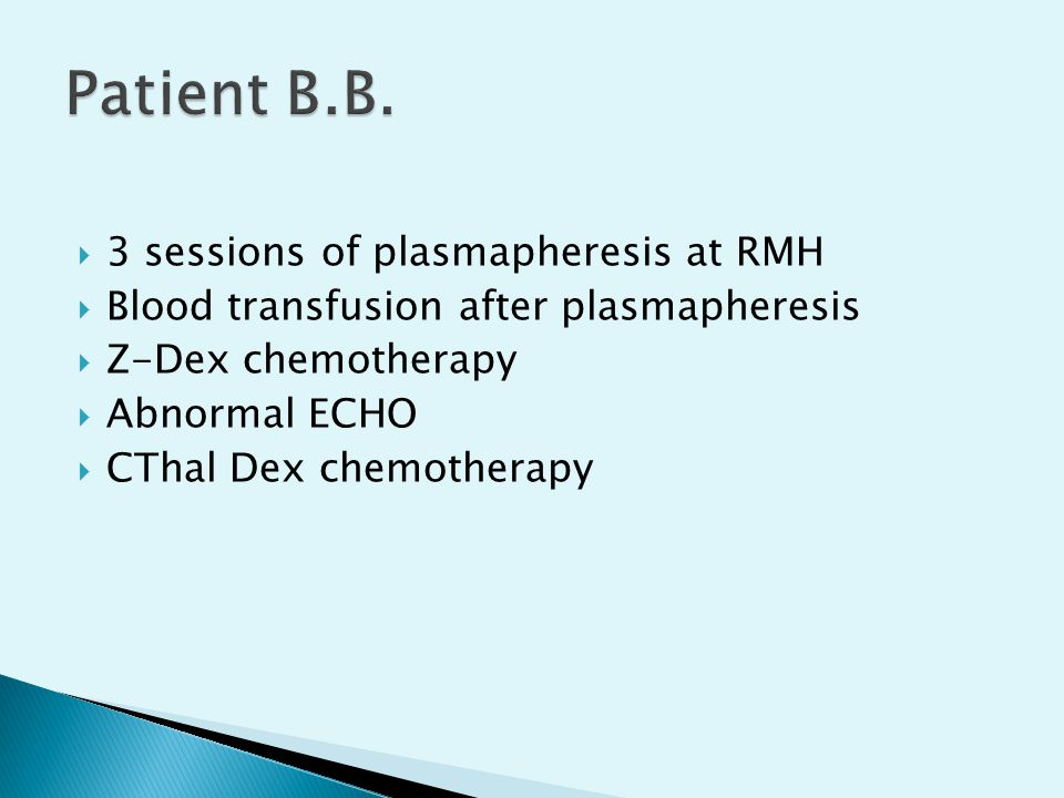  3 sessions of plasmapheresis at RMH  Blood transfusion after plasmapheresis  Z-Dex chemotherapy  Abnormal ECHO  CThal Dex chemotherapy