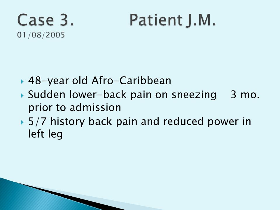  48-year old Afro-Caribbean  Sudden lower-back pain on sneezing 3 mo. prior to admission  5/7 history back pain and reduced power in left leg