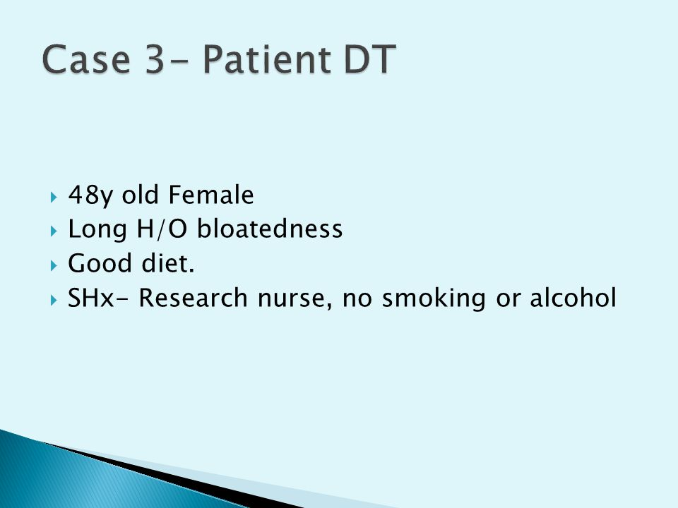  48y old Female  Long H/O bloatedness  Good diet.  SHx- Research nurse, no smoking or alcohol